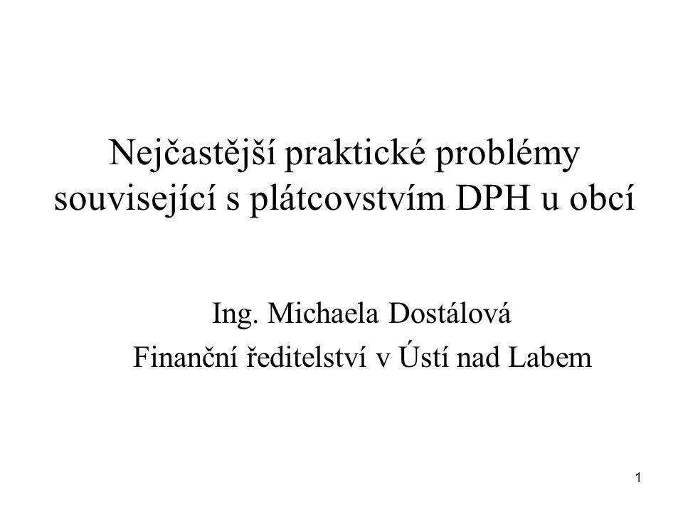 1 Nejčastější praktické problémy související s plátcovstvím DPH u obcí Ing. Michaela Dostálová Finanční ředitelství v Ústí nad Labem