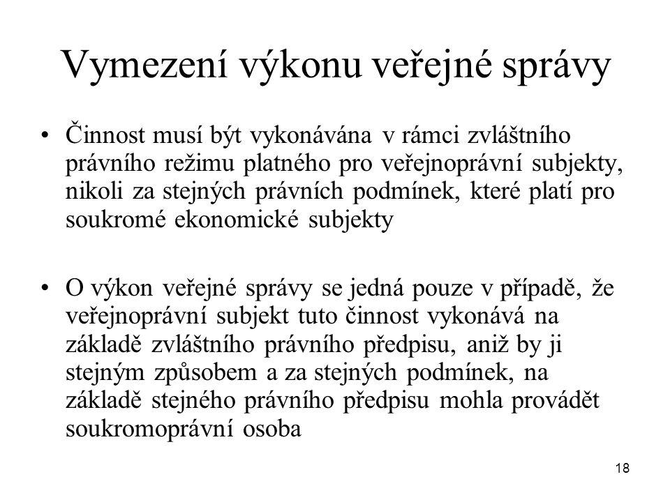18 Vymezení výkonu veřejné správy •Činnost musí být vykonávána v rámci zvláštního právního režimu platného pro veřejnoprávní subjekty, nikoli za stejn