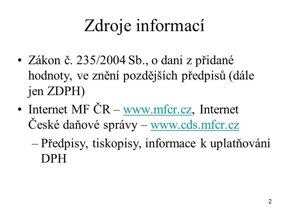 2 Zdroje informací •Zákon č. 235/2004 Sb., o dani z přidané hodnoty, ve znění pozdějších předpisů (dále jen ZDPH) •Internet MF ČR – www.mfcr.cz, Inter