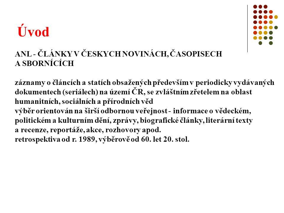 Úvod ANL - ČLÁNKY V ČESKYCH NOVINÁCH, ČASOPISECH A SBORNÍCÍCH záznamy o článcích a statích obsažených především v periodicky vydávaných dokumentech (s
