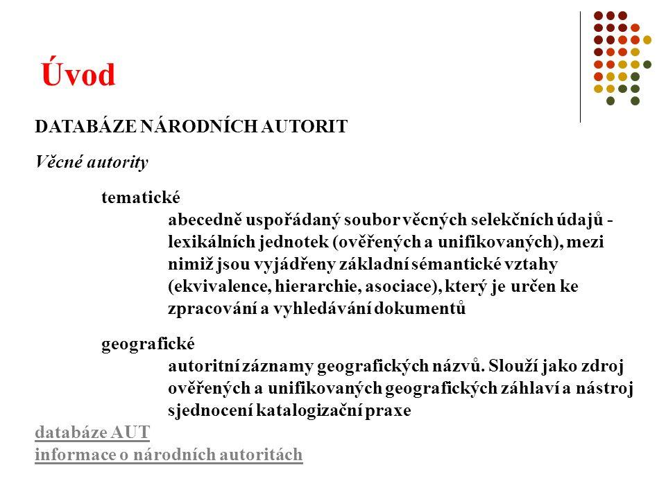 Úvod DATABÁZE NÁRODNÍCH AUTORIT Věcné autority tematické abecedně uspořádaný soubor věcných selekčních údajů - lexikálních jednotek (ověřených a unifi