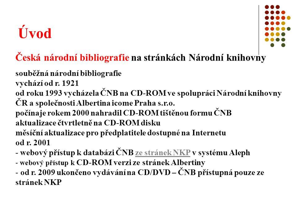 Úvod Česká národní bibliografie na stránkách Národní knihovny souběžná národní bibliografie vychází od r. 1921 od roku 1993 vycházela ČNB na CD-ROM ve