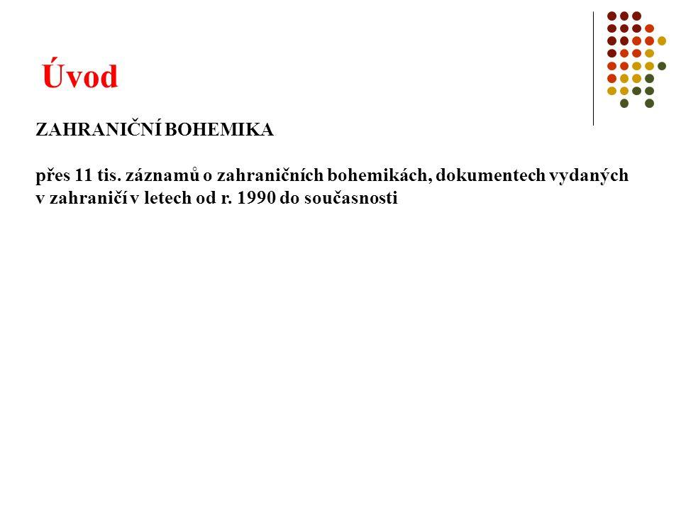 Úvod ZAHRANIČNÍ BOHEMIKA přes 11 tis. záznamů o zahraničních bohemikách, dokumentech vydaných v zahraničí v letech od r. 1990 do současnosti