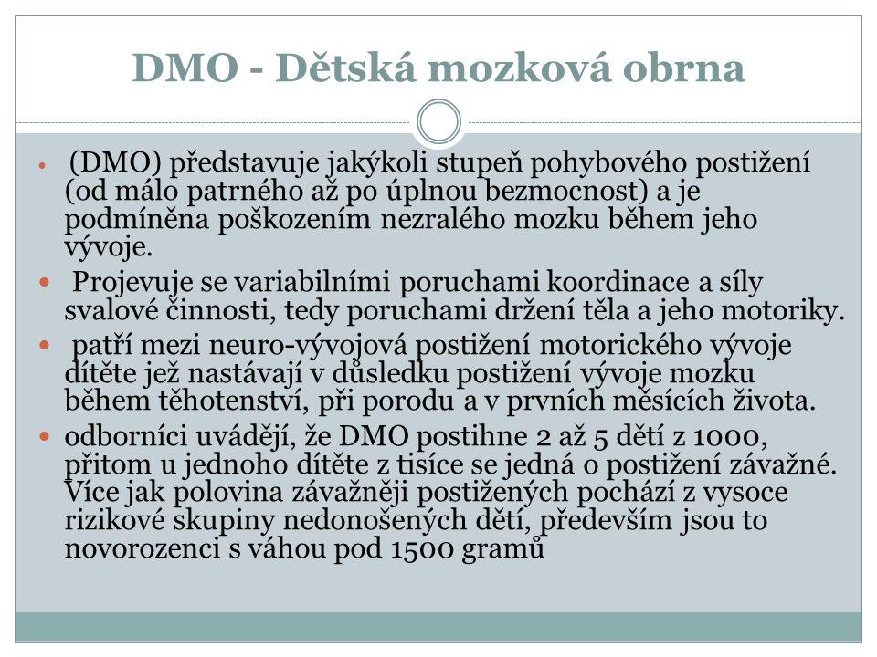 DMO - Dětská mozková obrna  (DMO) představuje jakýkoli stupeň pohybového postižení (od málo patrného až po úplnou bezmocnost) a je podmíněna poškozen