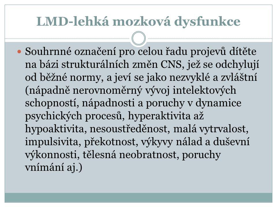 LMD-lehká mozková dysfunkce  Souhrnné označení pro celou řadu projevů dítěte na bázi strukturálních změn CNS, jež se odchylují od běžné normy, a jeví
