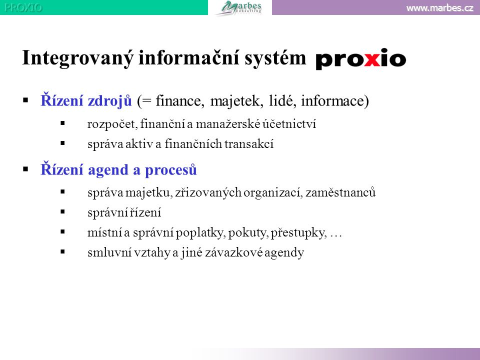www.marbes.cz  Řízení zdrojů (= finance, majetek, lidé, informace)  rozpočet, finanční a manažerské účetnictví  správa aktiv a finančních transakcí