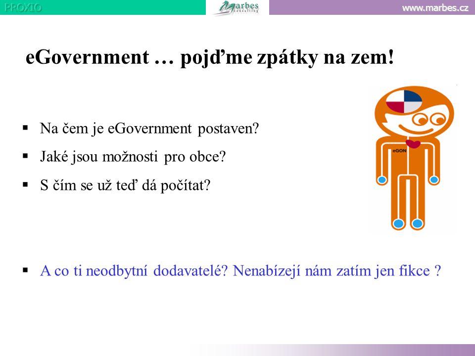 www.marbes.cz  Na čem je eGovernment postaven?  Jaké jsou možnosti pro obce?  S čím se už teď dá počítat?  A co ti neodbytní dodavatelé? Nenabízej