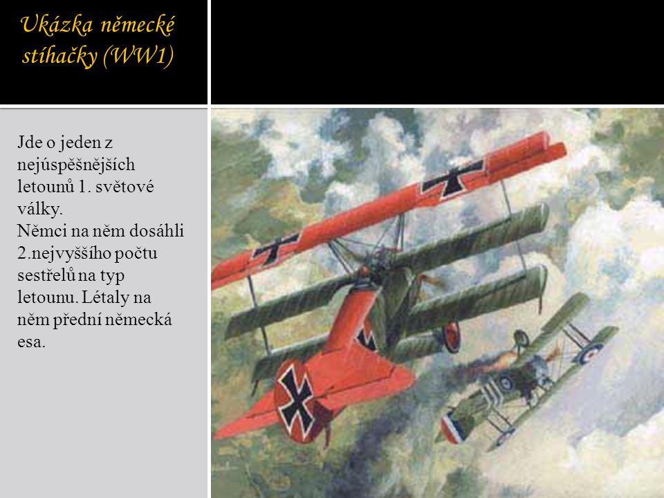 Ukázka německé stíhačky (WW1) Jde o jeden z nejúspěšnějších letounů 1. světové války. Němci na něm dosáhli 2.nejvyššího počtu sestřelů na typ letounu.