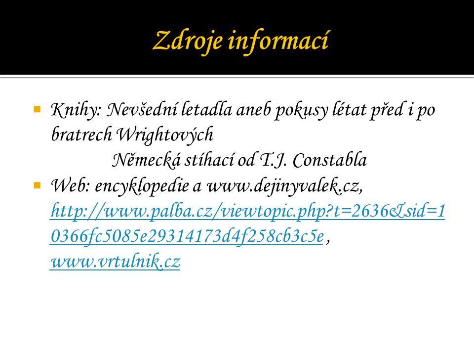  Knihy: Nevšední letadla aneb pokusy létat před i po bratrech Wrightových Německá stíhací od T.J. Constabla  Web: encyklopedie a www.dejinyvalek.cz,
