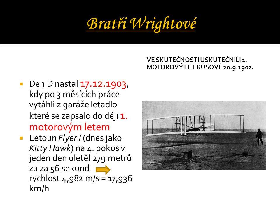  Den D nastal 17.12.1903, kdy po 3 měsících práce vytáhli z garáže letadlo které se zapsalo do ději 1. motorovým letem  Letoun Flyer I (dnes jako Ki