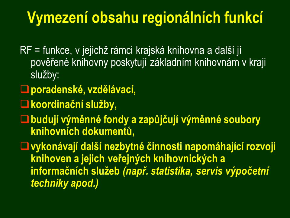 Vymezení obsahu regionálních funkcí RF = funkce, v jejichž rámci krajská knihovna a další jí pověřené knihovny poskytují základním knihovnám v kraji s