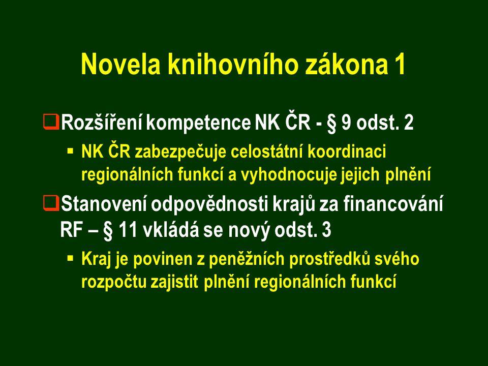 Novela knihovního zákona 1  Rozšíření kompetence NK ČR - § 9 odst. 2  NK ČR zabezpečuje celostátní koordinaci regionálních funkcí a vyhodnocuje jeji