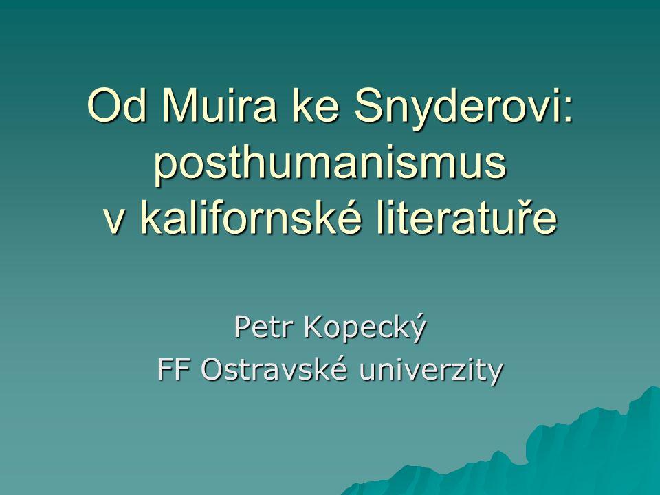 Od Muira ke Snyderovi: posthumanismus v kalifornské literatuře Petr Kopecký FF Ostravské univerzity