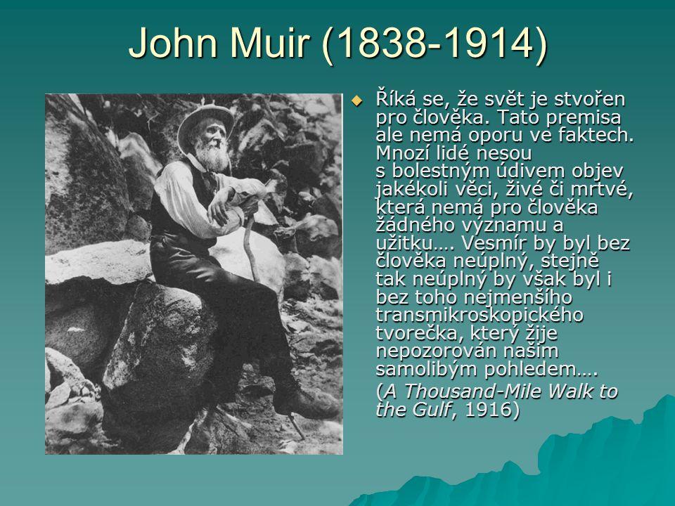 John Muir (1838-1914)  Říká se, že svět je stvořen pro člověka. Tato premisa ale nemá oporu ve faktech. Mnozí lidé nesou s bolestným údivem objev jak