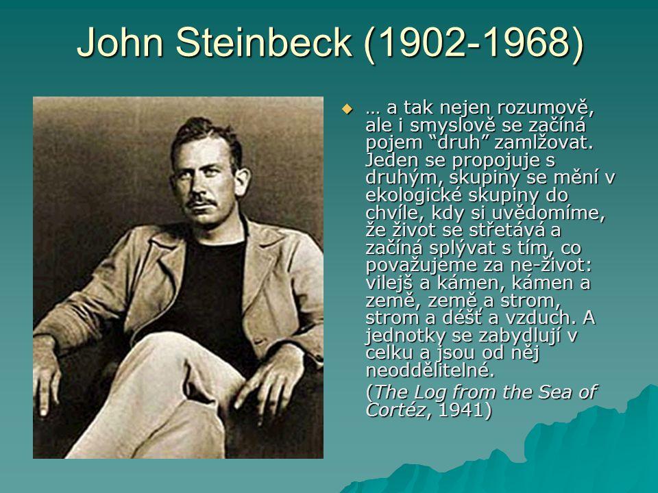 """John Steinbeck (1902-1968)  … a tak nejen rozumově, ale i smyslově se začíná pojem """"druh"""" zamlžovat. Jeden se propojuje s druhým, skupiny se mění v e"""