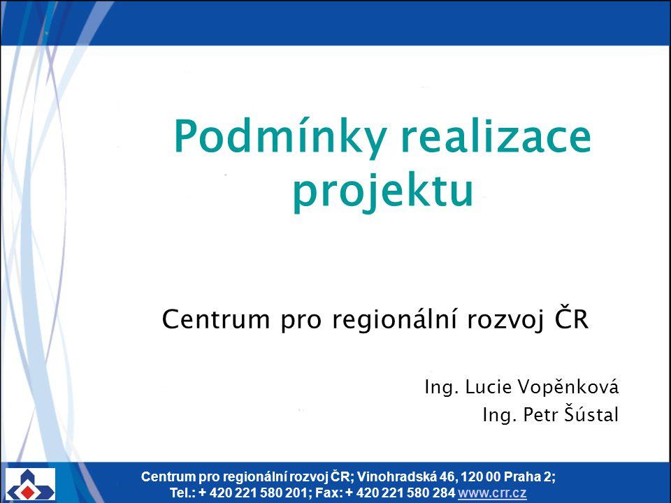 Centrum pro regionální rozvoj ČR; Vinohradská 46, 120 00 Praha 2; Tel.: + 420 221 580 201; Fax: + 420 221 580 284 www.crr.czwww.crr.cz Podmínky realiz