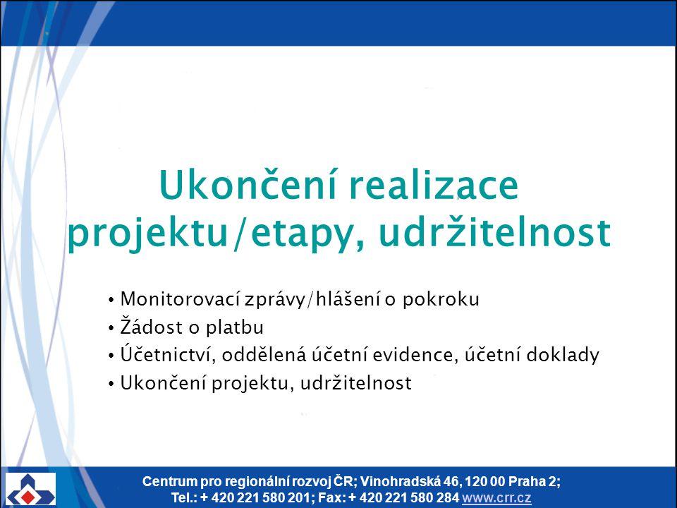Centrum pro regionální rozvoj ČR; Vinohradská 46, 120 00 Praha 2; Tel.: + 420 221 580 201; Fax: + 420 221 580 284 www.crr.czwww.crr.cz Ukončení realiz