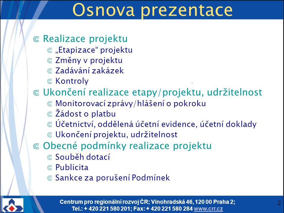 Centrum pro regionální rozvoj ČR; Vinohradská 46, 120 00 Praha 2; Tel.: + 420 221 580 201; Fax: + 420 221 580 284 www.crr.czwww.crr.cz 13 Předkládání monitorovacích zpráv - I Část III, odst.