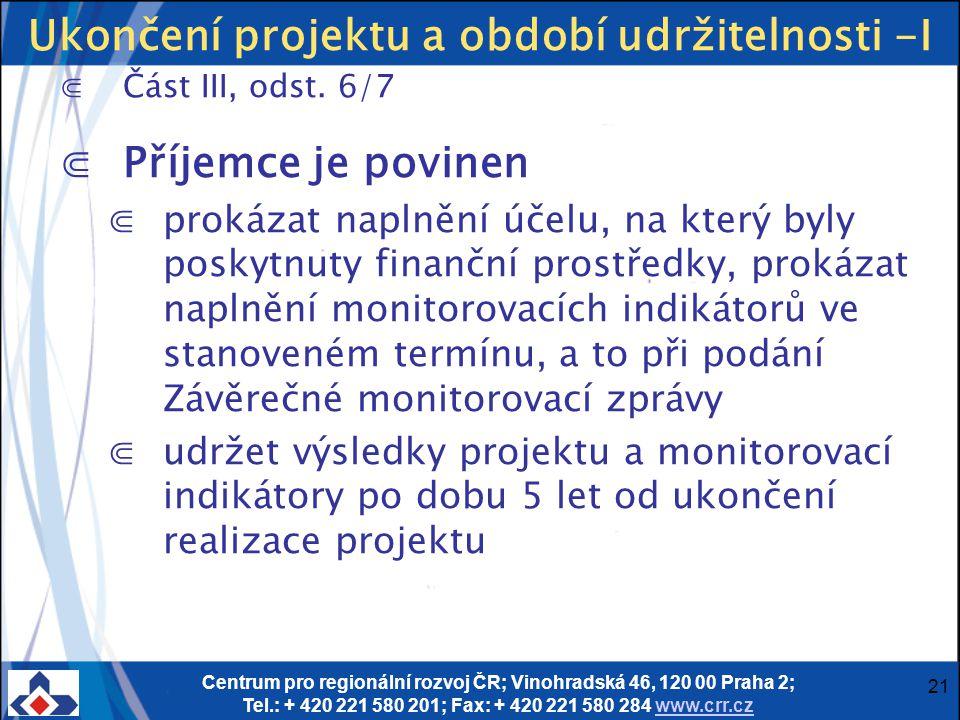Centrum pro regionální rozvoj ČR; Vinohradská 46, 120 00 Praha 2; Tel.: + 420 221 580 201; Fax: + 420 221 580 284 www.crr.czwww.crr.cz 21 Ukončení pro