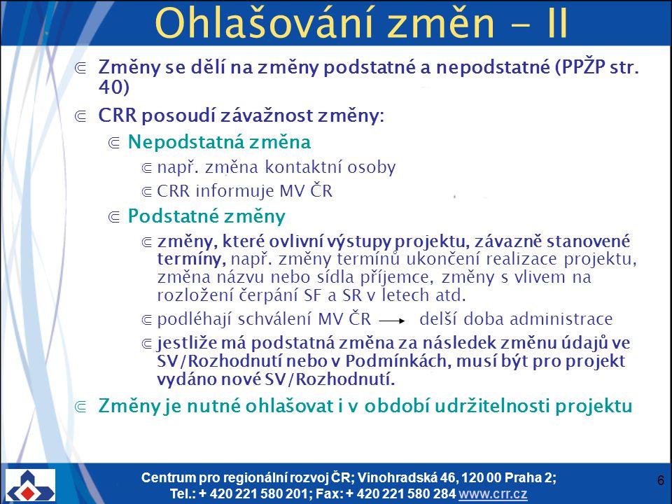 Centrum pro regionální rozvoj ČR; Vinohradská 46, 120 00 Praha 2; Tel.: + 420 221 580 201; Fax: + 420 221 580 284 www.crr.czwww.crr.cz 6 Ohlašování zm
