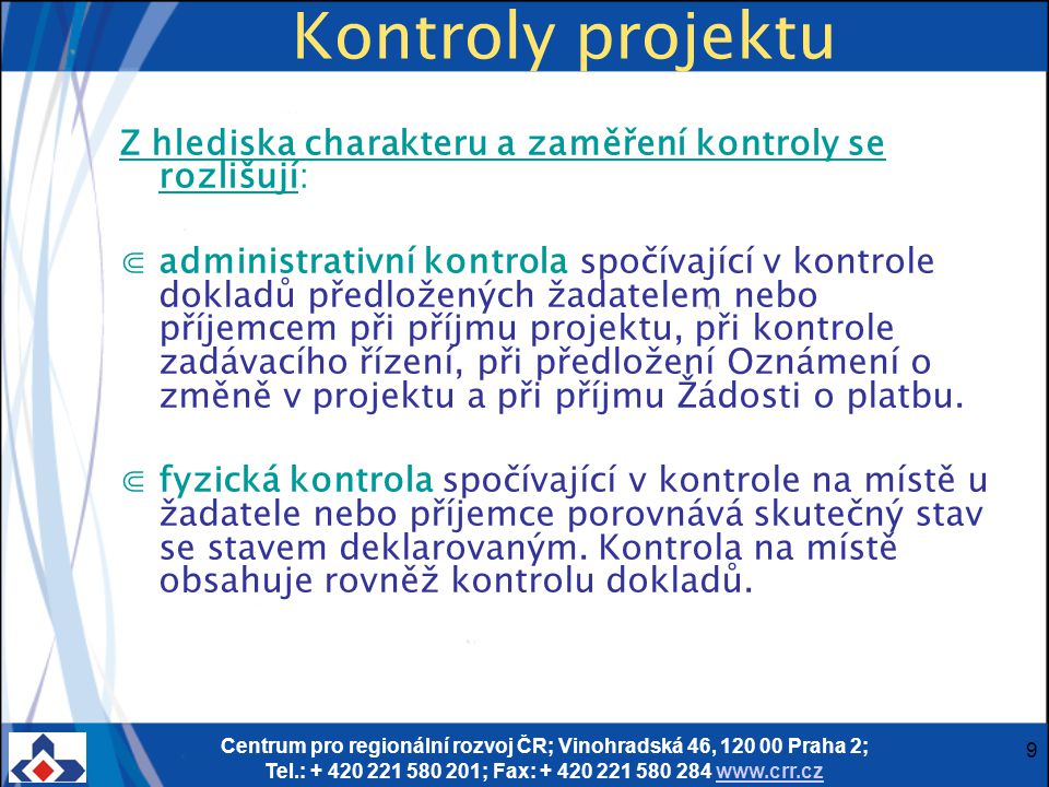 Centrum pro regionální rozvoj ČR; Vinohradská 46, 120 00 Praha 2; Tel.: + 420 221 580 201; Fax: + 420 221 580 284 www.crr.czwww.crr.cz 9 Kontroly proj
