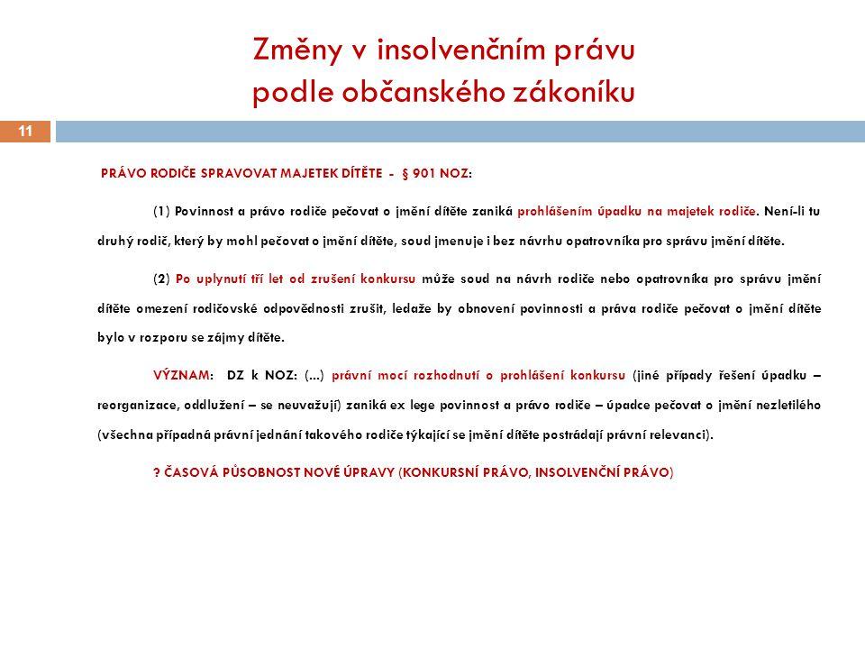 Změny v insolvenčním právu podle občanského zákoníku 11 PRÁVO RODIČE SPRAVOVAT MAJETEK DÍTĚTE - § 901 NOZ: (1) Povinnost a právo rodiče pečovat o jměn