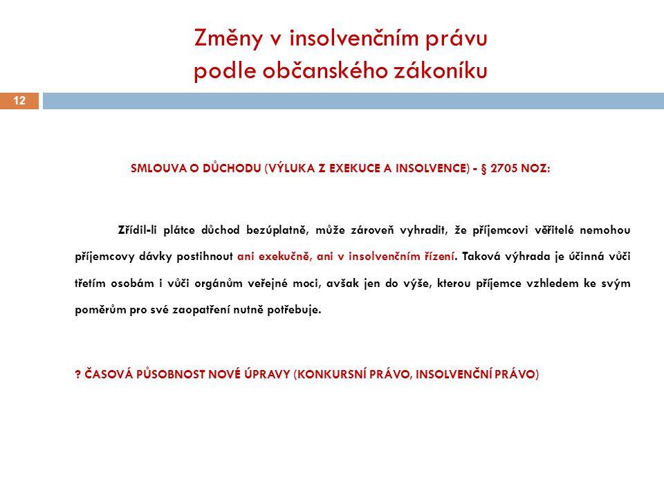 Změny v insolvenčním právu podle občanského zákoníku 12 SMLOUVA O DŮCHODU (VÝLUKA Z EXEKUCE A INSOLVENCE) - § 2705 NOZ: Zřídil-li plátce důchod bezúpl