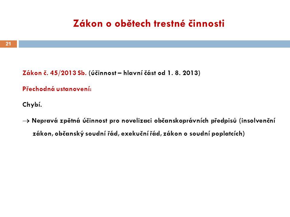 Zákon o obětech trestné činnosti Zákon č. 45/2013 Sb. (účinnost – hlavní část od 1. 8. 2013) Přechodná ustanovení: Chybí.  Nepravá zpětná účinnost pr