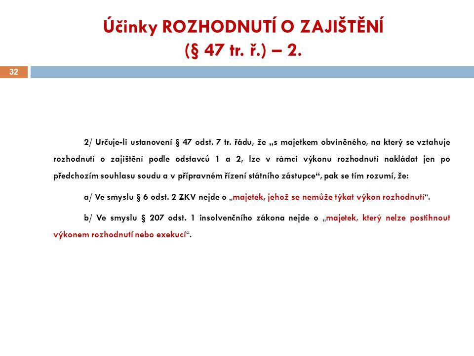 """Účinky ROZHODNUTÍ O ZAJIŠTĚNÍ (§ 47 tr. ř.) – 2. 32 2/ Určuje-li ustanovení § 47 odst. 7 tr. řádu, že """"s majetkem obviněného, na který se vztahuje roz"""