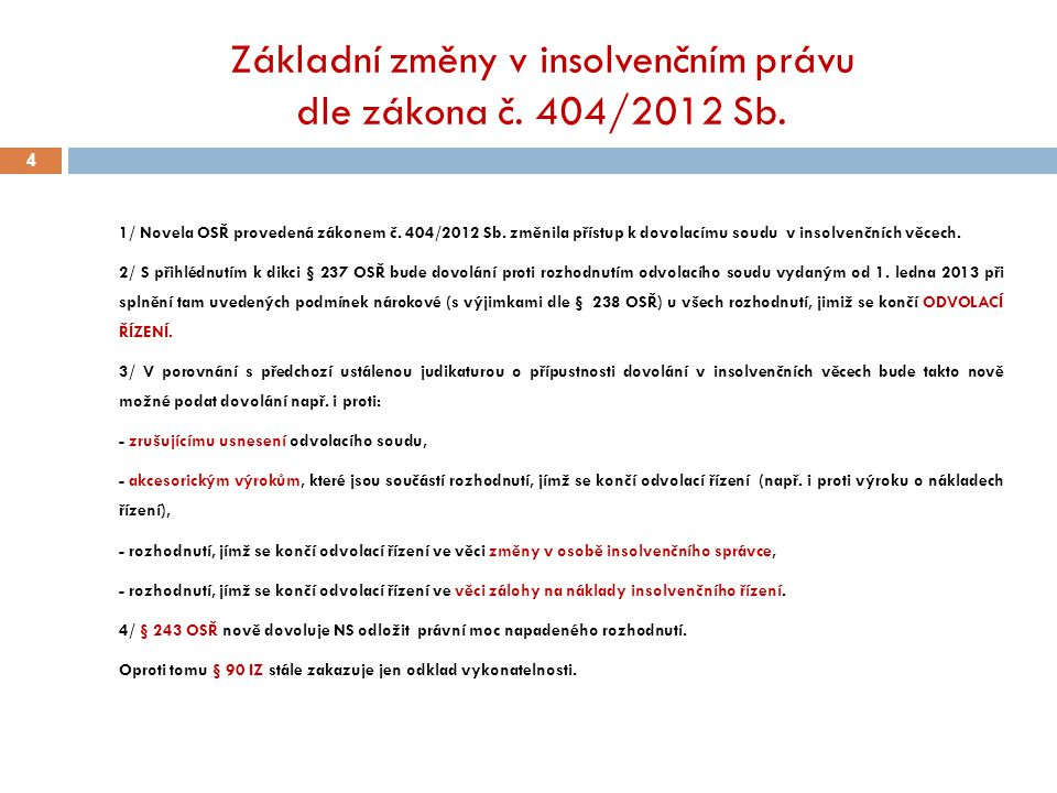 Základní změny v insolvenčním právu dle zákona č. 404/2012 Sb. 4 1/ Novela OSŘ provedená zákonem č. 404/2012 Sb. změnila přístup k dovolacímu soudu v