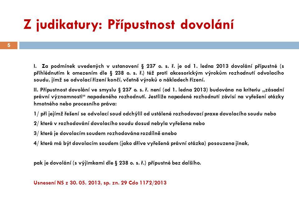 Z judikatury: Přípustnost dovolání I. Za podmínek uvedených v ustanovení § 237 o. s. ř. je od 1. ledna 2013 dovolání přípustné (s přihlédnutím k omeze
