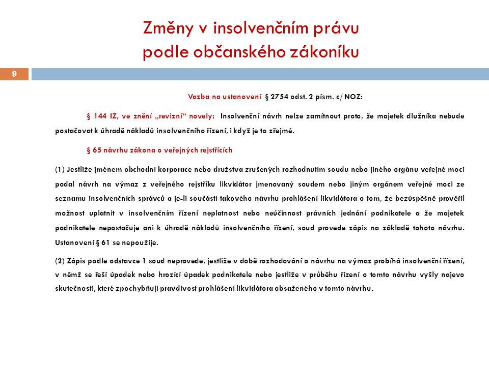 """Změny v insolvenčním právu podle občanského zákoníku 9 Vazba na ustanovení § 2754 odst. 2 písm. c/ NOZ: § 144 IZ, ve znění """"revizní"""" novely: Insolvenč"""