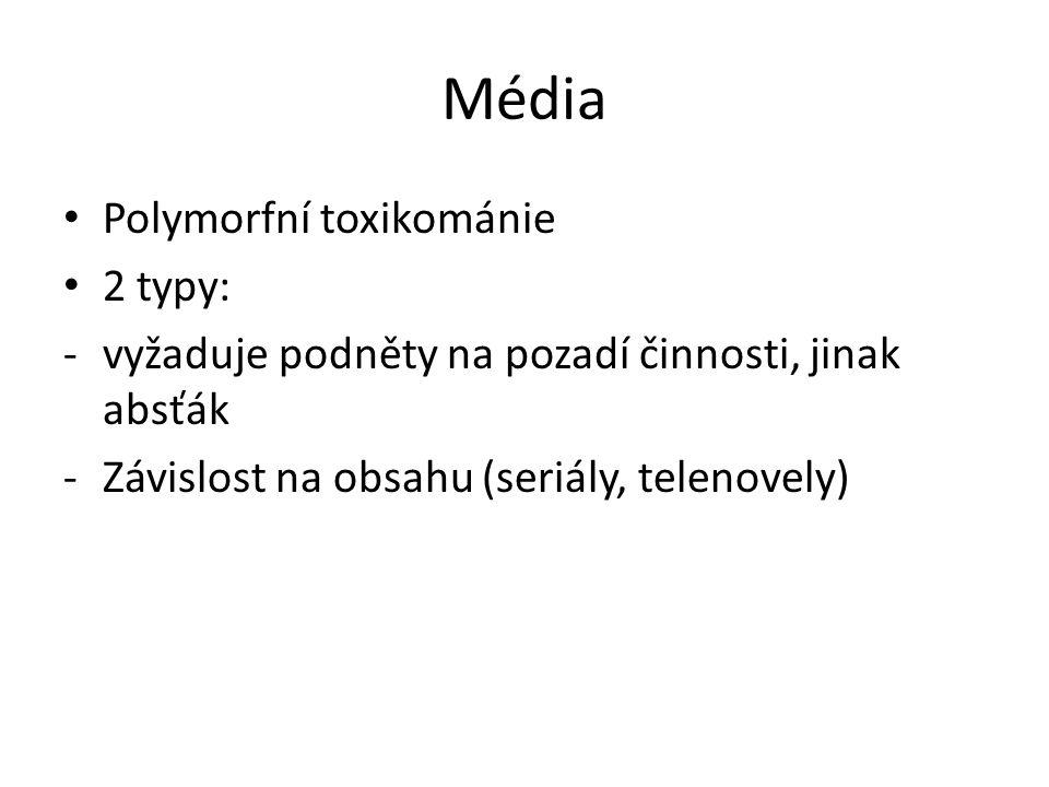 Média • Polymorfní toxikománie • 2 typy: -vyžaduje podněty na pozadí činnosti, jinak absťák -Závislost na obsahu (seriály, telenovely)