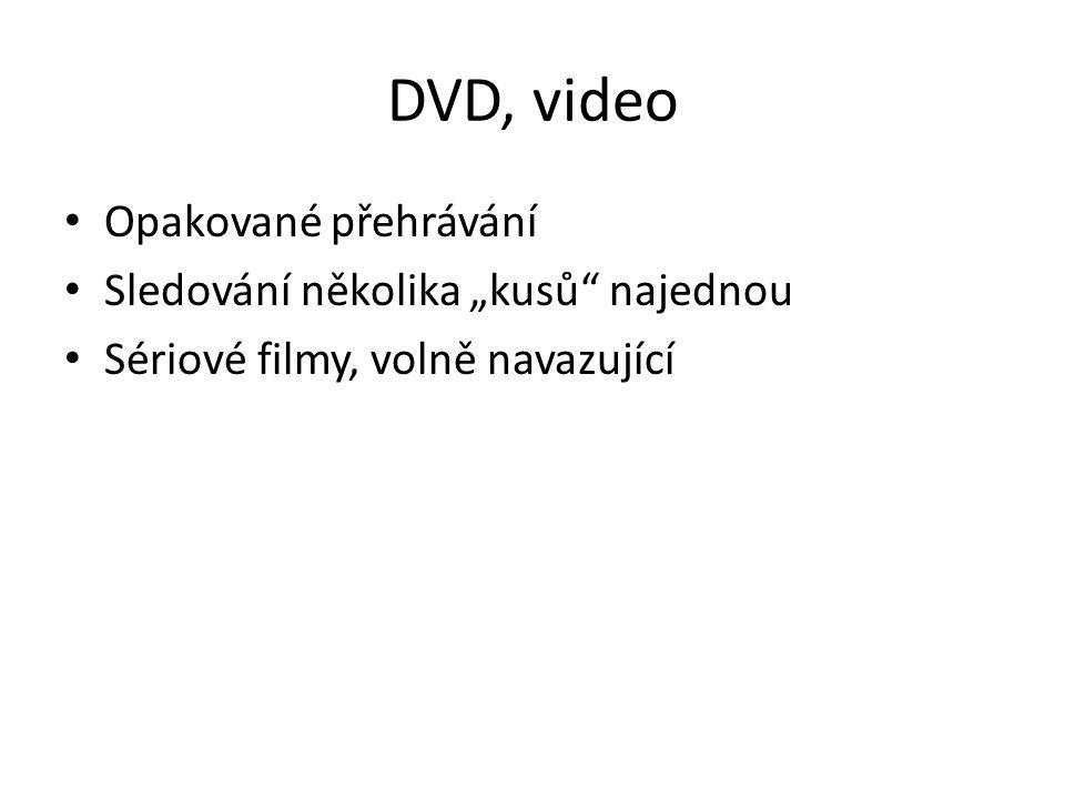 """DVD, video • Opakované přehrávání • Sledování několika """"kusů"""" najednou • Sériové filmy, volně navazující"""