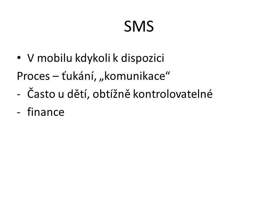"""SMS • V mobilu kdykoli k dispozici Proces – ťukání, """"komunikace"""" -Často u dětí, obtížně kontrolovatelné -finance"""