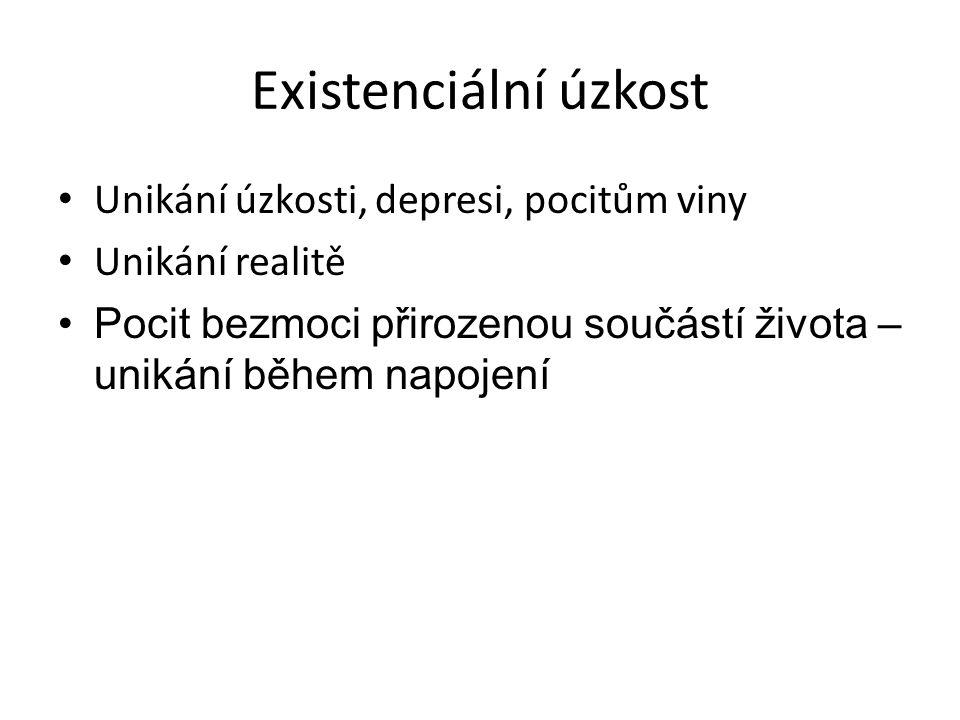 Existenciální úzkost • Unikání úzkosti, depresi, pocitům viny • Unikání realitě •Pocit bezmoci přirozenou součástí života – unikání během napojení