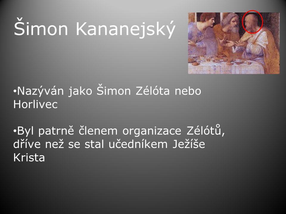 Šimon Kananejský • Nazýván jako Šimon Zélóta nebo Horlivec • Byl patrně členem organizace Zélótů, dříve než se stal učedníkem Ježíše Krista