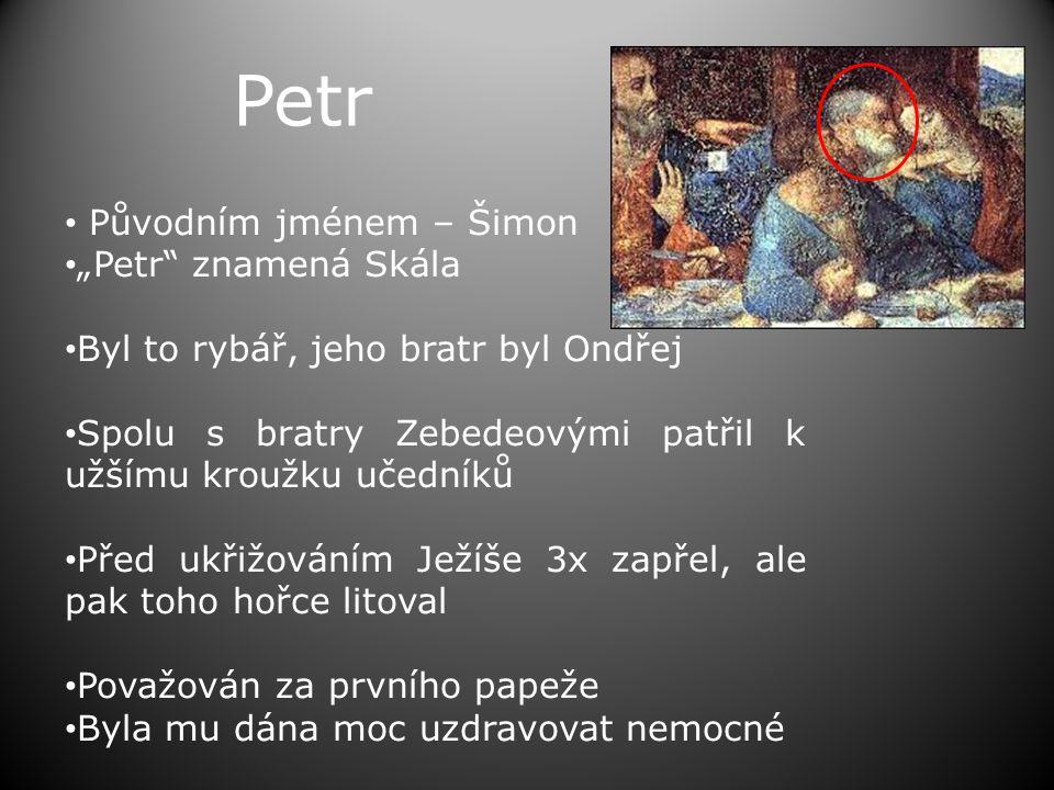 """Petr • Původním jménem – Šimon • """"Petr znamená Skála • Byl to rybář, jeho bratr byl Ondřej • Spolu s bratry Zebedeovými patřil k užšímu kroužku učedníků • Před ukřižováním Ježíše 3x zapřel, ale pak toho hořce litoval • Považován za prvního papeže • Byla mu dána moc uzdravovat nemocné"""