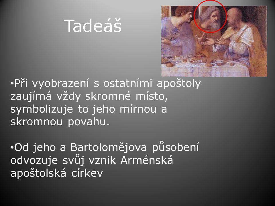 Tadeáš • Při vyobrazení s ostatními apoštoly zaujímá vždy skromné místo, symbolizuje to jeho mírnou a skromnou povahu. • Od jeho a Bartolomějova působ