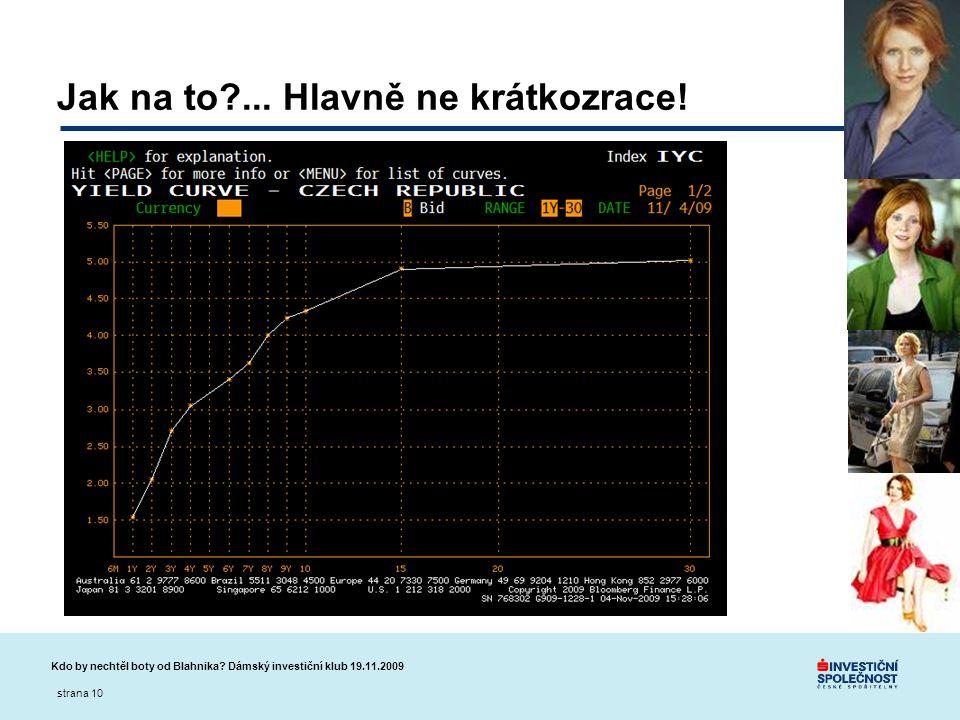 Kdo by nechtěl boty od Blahnika? Dámský investiční klub 19.11.2009 strana 10 Jak na to?... Hlavně ne krátkozrace!