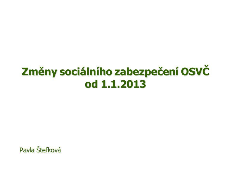 Změny sociálního zabezpečení OSVČ od 1.1.2013 Pavla Štefková