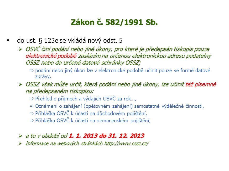 Zákon č. 582/1991 Sb.  do ust. § 123e se vkládá nový odst. 5  OSVČ činí podání nebo jiné úkony, pro které je předepsán tiskopis pouze elektronické p
