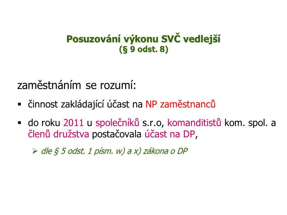 zaměstnáním se rozumí:  činnost zakládající účast na NP zaměstnanců  do roku 2011 u společníků s.r.o, komanditistů kom. spol. a členů družstva posta