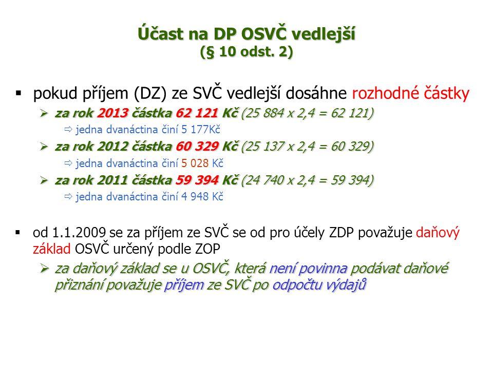 Účast na DP OSVČ vedlejší (§ 10 odst. 2)  pokud příjem (DZ) ze SVČ vedlejší dosáhne rozhodné částky  za rok 2013 částka 62 121 Kč (25 884 x 2,4 = 62