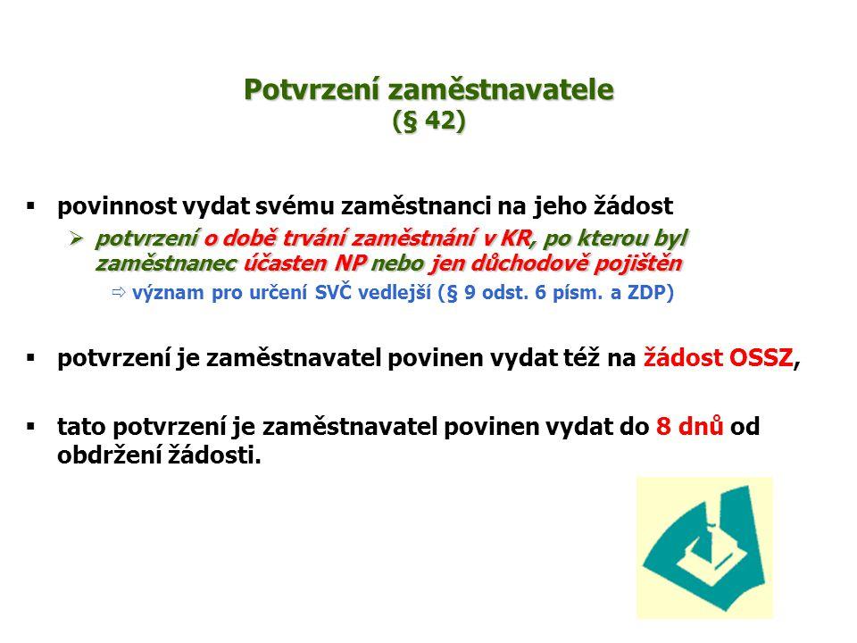 Potvrzení zaměstnavatele (§ 42)  povinnost vydat svému zaměstnanci na jeho žádost  potvrzení o době trvání zaměstnání v KR, po kterou byl zaměstnane