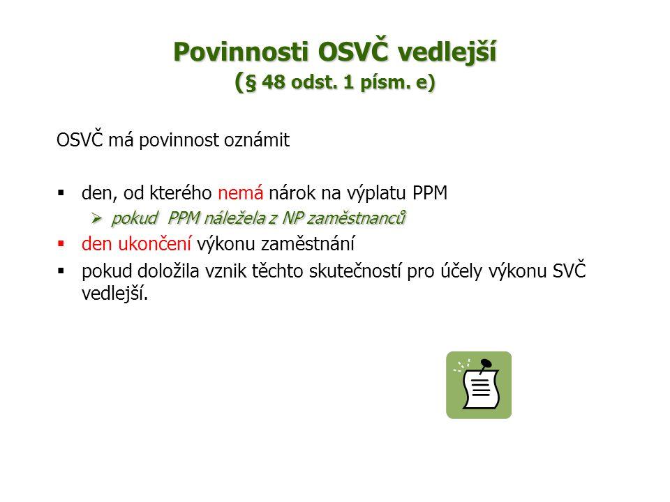 Povinnosti OSVČ vedlejší ( § 48 odst. 1 písm. e) OSVČ má povinnost oznámit  den, od kterého nemá nárok na výplatu PPM  pokud PPM náležela z NP zaměs