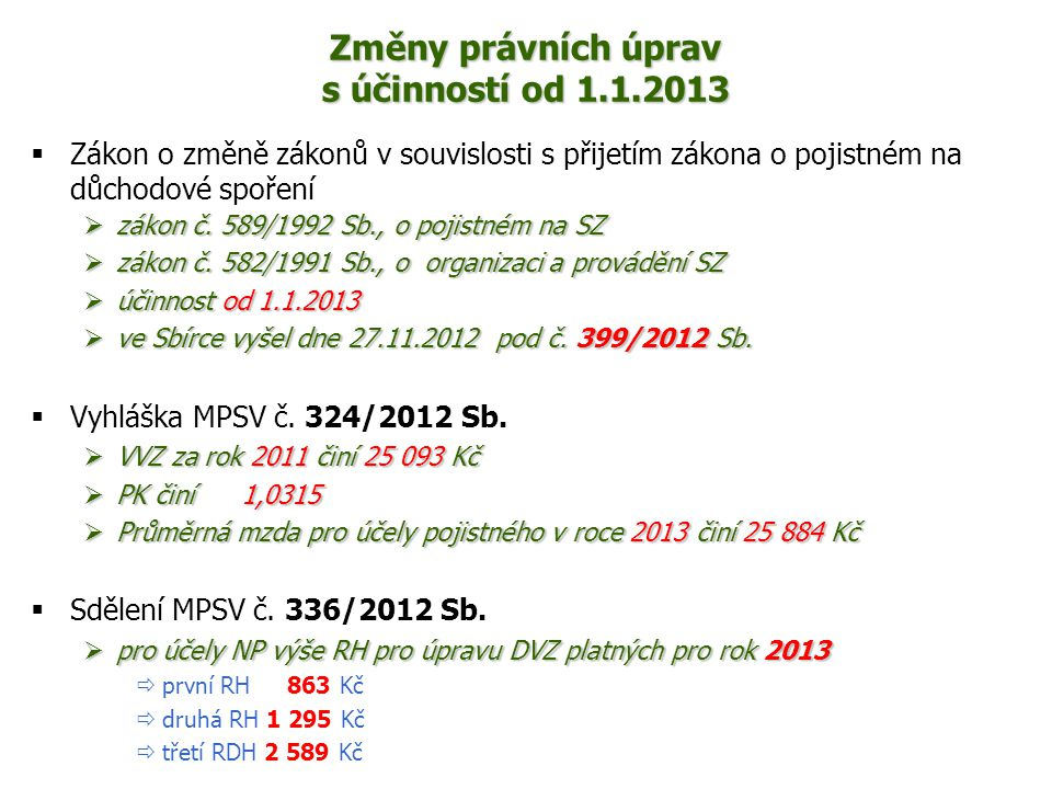 Změny právních úprav s účinností od 1.1.2013  Zákon o změně zákonů v souvislosti s přijetím zákona o pojistném na důchodové spoření  zákon č. 589/19