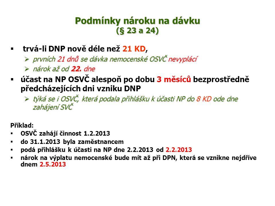 Podmínky nároku na dávku (§ 23 a 24)  trvá-li DNP nově déle než 21 KD,  prvních 21 dnů se dávka nemocenské OSVČ nevyplácí  nárok až od 22. dne  úč