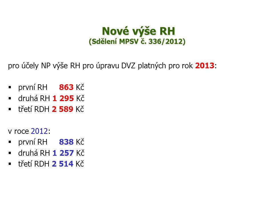 Nové výše RH (Sdělení MPSV č. 336/2012) Nové výše RH (Sdělení MPSV č. 336/2012) pro účely NP výše RH pro úpravu DVZ platných pro rok 2013:  první RH