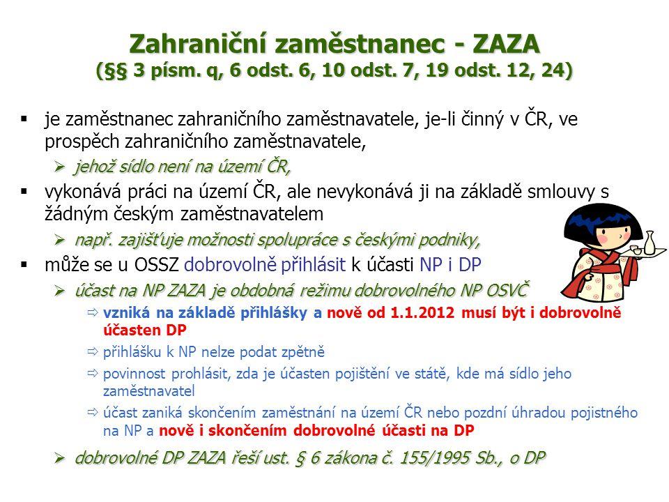 Zahraniční zaměstnanec - ZAZA (§§ 3 písm. q, 6 odst. 6, 10 odst. 7, 19 odst. 12, 24)  je zaměstnanec zahraničního zaměstnavatele, je-li činný v ČR, v